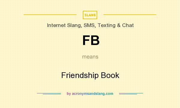 What does FB mean? It stands for Friendship Book
