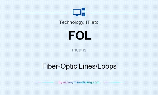 What does FOL mean? It stands for Fiber-Optic Lines/Loops