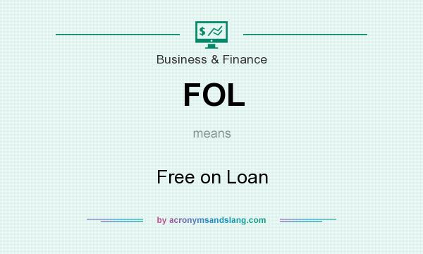 What does FOL mean? It stands for Free on Loan
