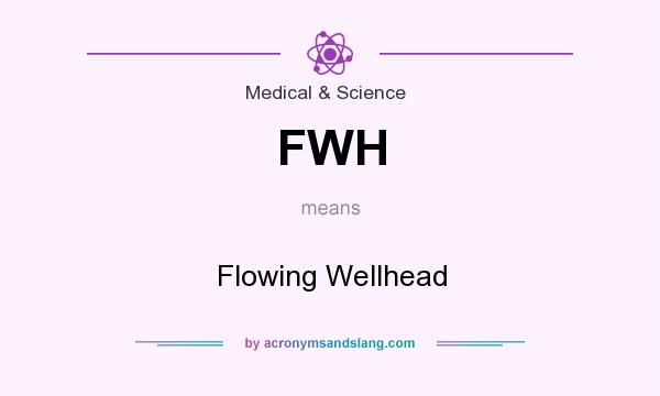 What does FWH mean? It stands for Flowing Wellhead