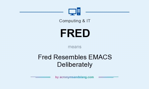 What does FRED mean? It stands for Fred Resembles EMACS Deliberately