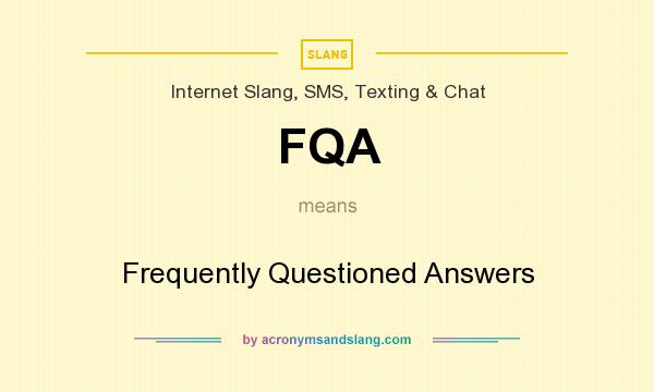 What does FQA mean? It stands for Frequently Questioned Answers
