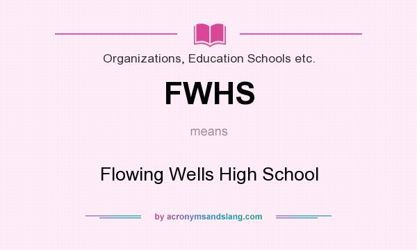 What does FWHS mean? It stands for Flowing Wells High School