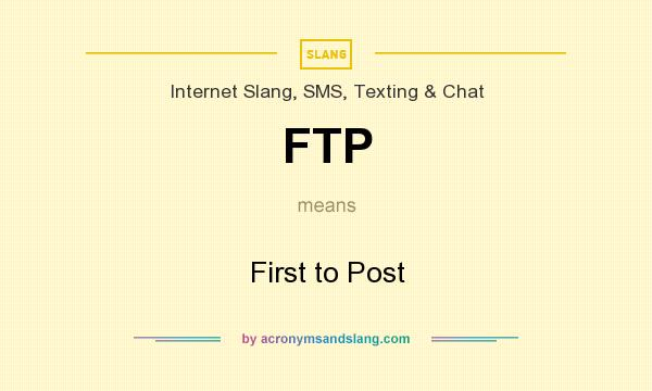 What does FTP mean? It stands for First to Post