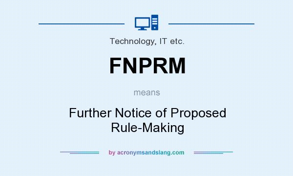 What does FNPRM mean? It stands for Further Notice of Proposed Rule-Making