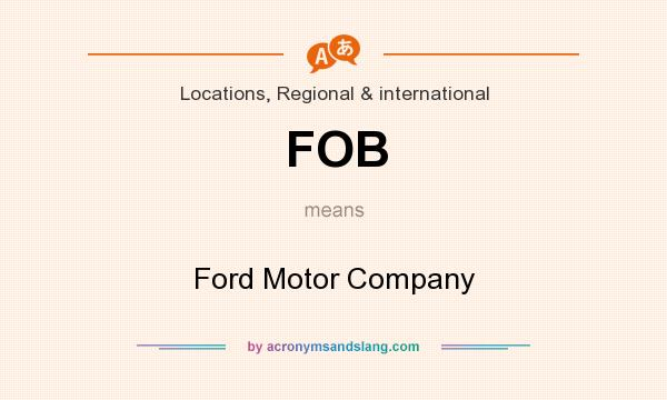 What does FOB mean? It stands for Ford Motor Company