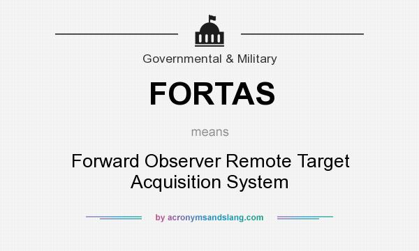 What does FORTAS mean? It stands for Forward Observer Remote Target Acquisition System