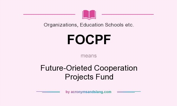 What does FOCPF mean? It stands for Future-Orieted Cooperation Projects Fund