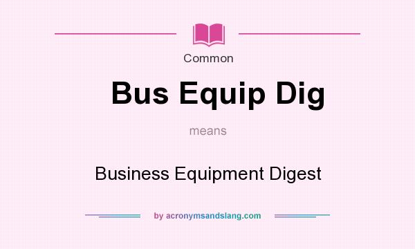 What does Bus Equip Dig mean? It stands for Business Equipment Digest