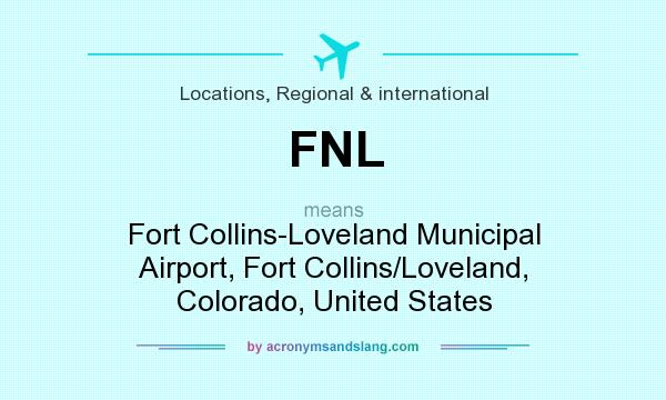 What does FNL mean? It stands for Fort Collins-Loveland Municipal Airport, Fort Collins/Loveland, Colorado, United States