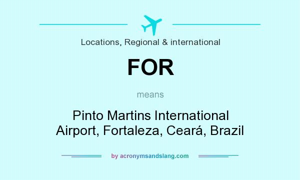 What does FOR mean? It stands for Pinto Martins International Airport, Fortaleza, Ceará, Brazil