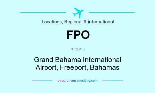 What does FPO mean? It stands for Grand Bahama International Airport, Freeport, Bahamas