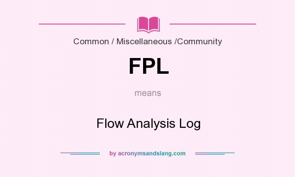 What does FPL mean? It stands for Flow Analysis Log