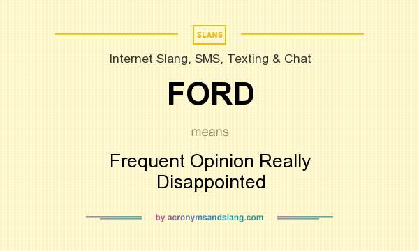 What does FORD mean? It stands for Frequent Opinion Really Disappointed