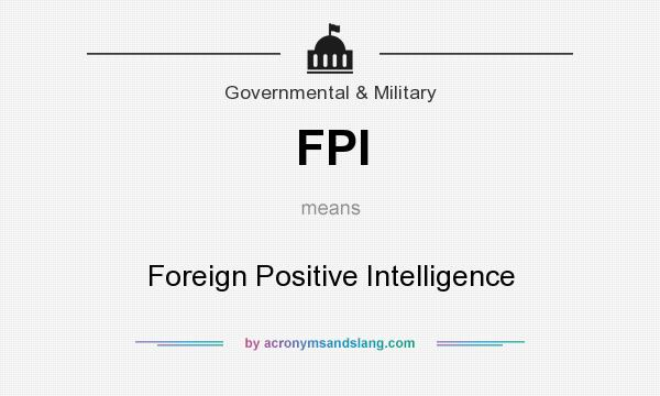 What does FPI mean? It stands for Foreign Positive Intelligence
