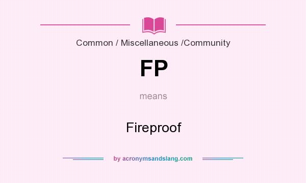 What does FP mean? It stands for Fireproof