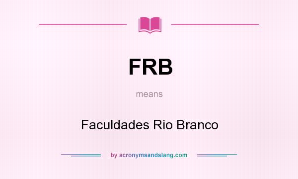 What does FRB mean? It stands for Faculdades Rio Branco