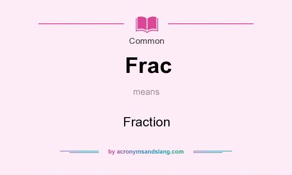 What does Frac mean? It stands for Fraction