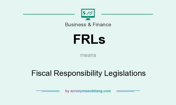 What does FRLs mean? It stands for Fiscal Responsibility Legislations