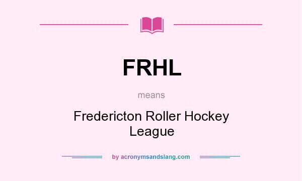 What does FRHL mean? It stands for Fredericton Roller Hockey League