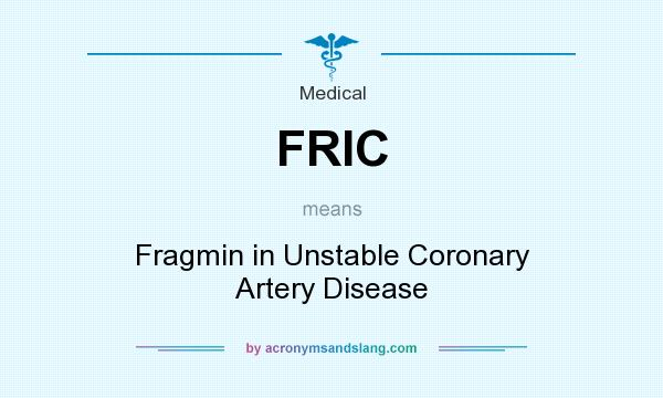 What does FRIC mean? It stands for Fragmin in Unstable Coronary Artery Disease