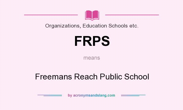 What does FRPS mean? It stands for Freemans Reach Public School