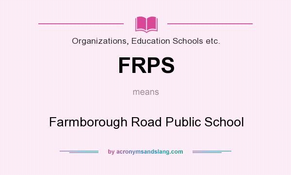 What does FRPS mean? It stands for Farmborough Road Public School