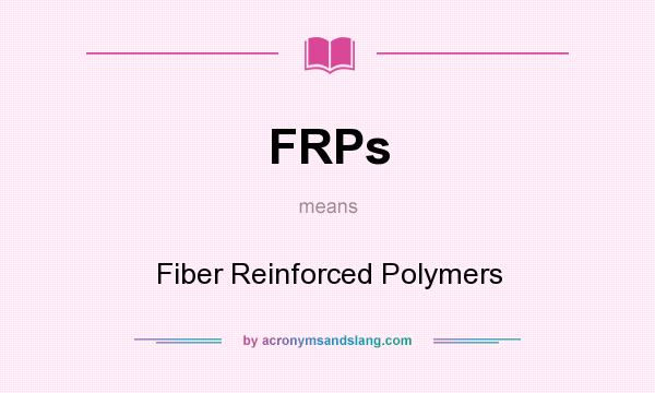 What does FRPs mean? It stands for Fiber Reinforced Polymers