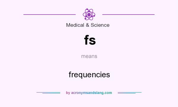 What does fs mean? It stands for frequencies