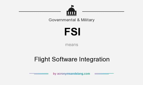 What does FSI mean? It stands for Flight Software Integration