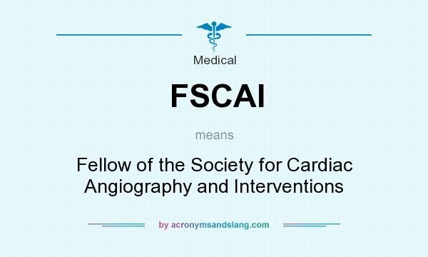 What does FSCAI mean? It stands for Fellow of the Society for Cardiac Angiography and Interventions