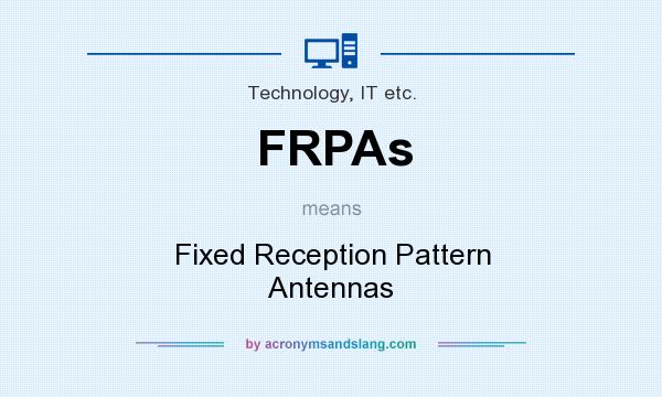 What does FRPAs mean? It stands for Fixed Reception Pattern Antennas