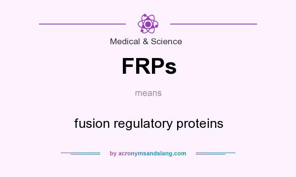 What does FRPs mean? It stands for fusion regulatory proteins