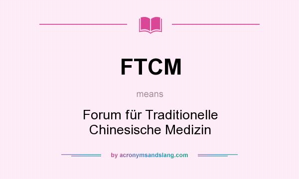 What does FTCM mean? It stands for Forum für Traditionelle Chinesische Medizin