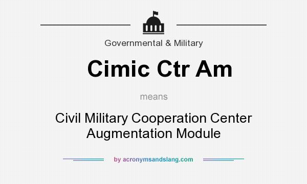 What does Cimic Ctr Am mean? It stands for Civil Military Cooperation Center Augmentation Module