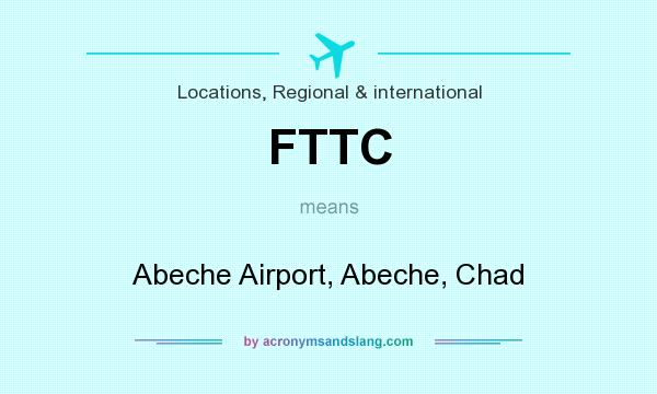 What does FTTC mean? It stands for Abeche Airport, Abeche, Chad