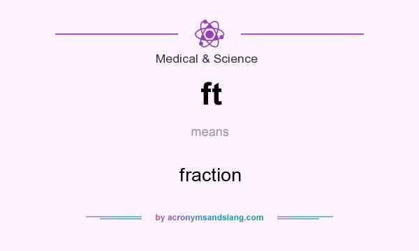 What does ft mean? It stands for fraction