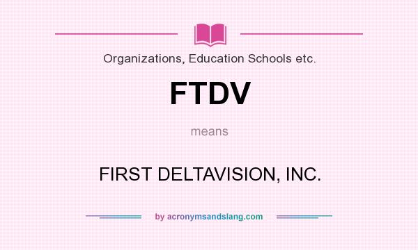 What does FTDV mean? It stands for FIRST DELTAVISION, INC.