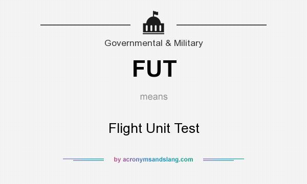 What does FUT mean? It stands for Flight Unit Test