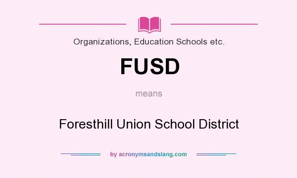 What does FUSD mean? It stands for Foresthill Union School District