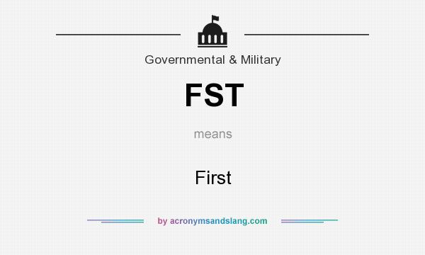 What does FST mean? It stands for First