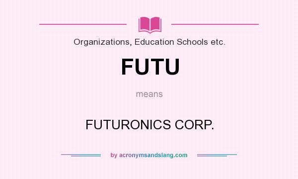 What does FUTU mean? It stands for FUTURONICS CORP.