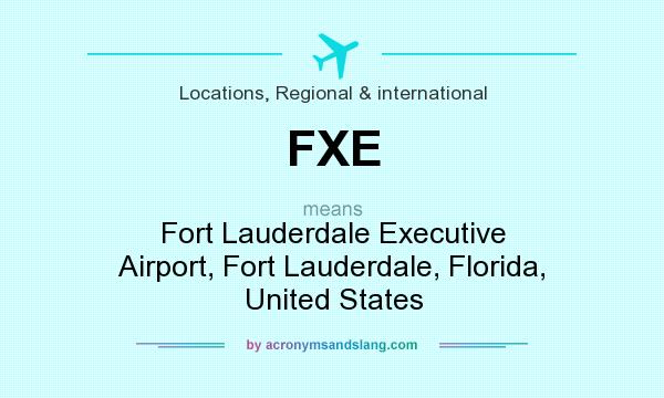 What does FXE mean? It stands for Fort Lauderdale Executive Airport, Fort Lauderdale, Florida, United States