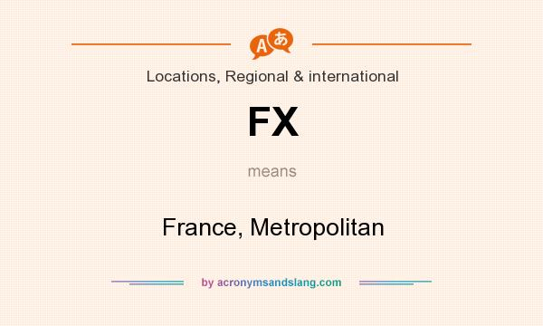 What does FX mean? It stands for France, Metropolitan