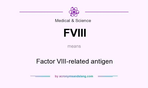 What does FVIII mean? It stands for Factor VIII-related antigen