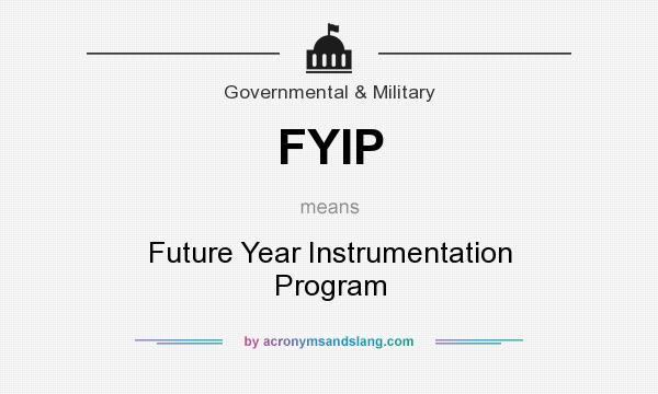 What does FYIP mean? It stands for Future Year Instrumentation Program