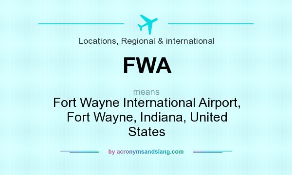 What does FWA mean? It stands for Fort Wayne International Airport, Fort Wayne, Indiana, United States