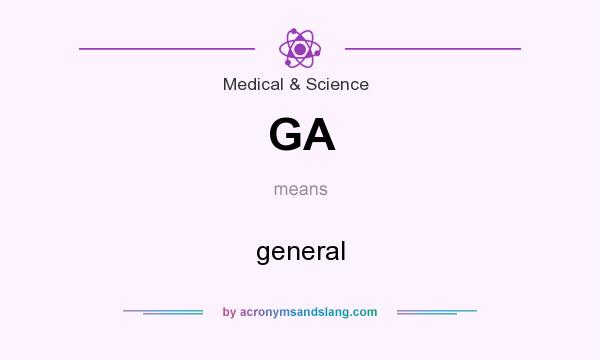 What does GA mean? It stands for general