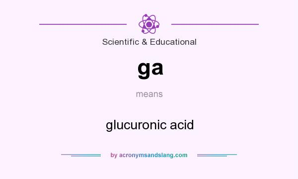 What does ga mean? It stands for glucuronic acid