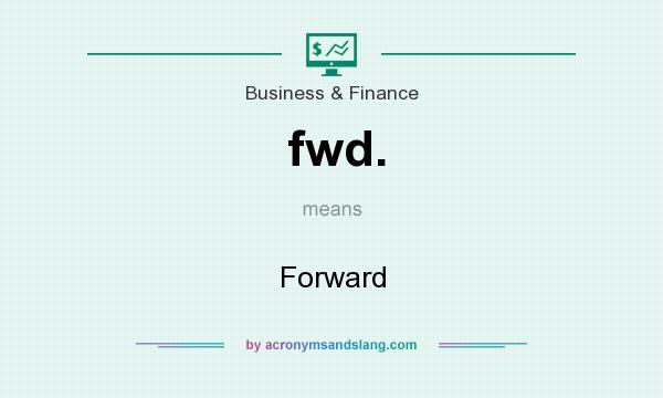 What does fwd. mean? It stands for Forward